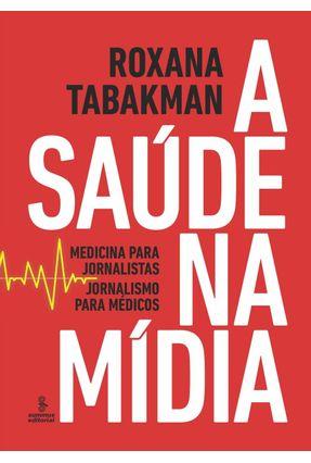A Saúde na Mídia - Medicina Para Jornalistas, Jornalismo Para Médicos - Tabakman,Roxana | Tagrny.org