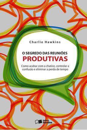 O Segredo Das Reuniões Produtivas - Hawkins,Charlie | Nisrs.org
