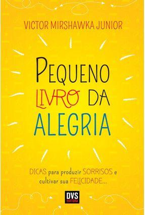 Pequeno Livro da Alegria - Mirshawka Junior,Victor | Nisrs.org