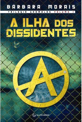 A Ilha Dos Dissidentes - Trilogia Anômalos - Vol. 1 - Morais,Bárbara pdf epub