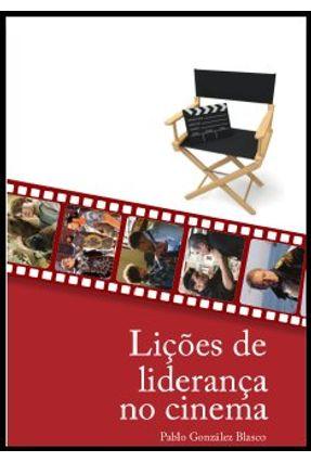 Liçoes de Liderança No Cinema - Blasco,Pablo González | Tagrny.org