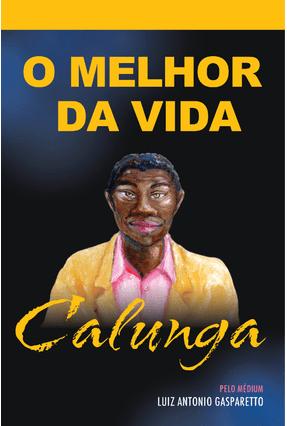 Calunga - o Melhor da Vida - Gasparetto,Luiz | Nisrs.org