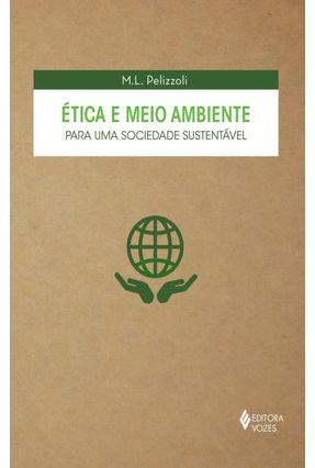 Ética e Meio Ambiente - Para Uma Sociedade Sustentável - Pelizzoli,M. L. | Nisrs.org