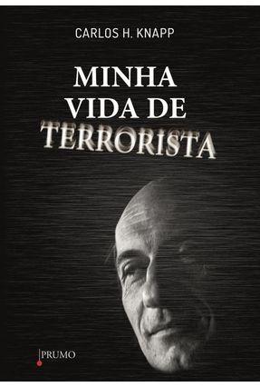 Minha Vida de Terrorista - Knapp,Carlos H.   Nisrs.org