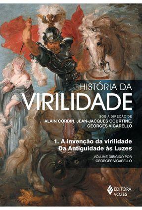 História da Virilidade - A Invenção da Virilidade da Antiguidade Às Luzes - Vol. 1 - Georges Vigarello pdf epub