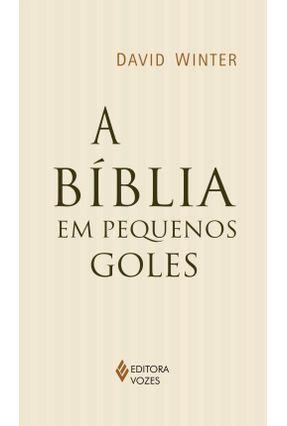 A Bíblia Em Pequenos Goles - Winter,David | Hoshan.org