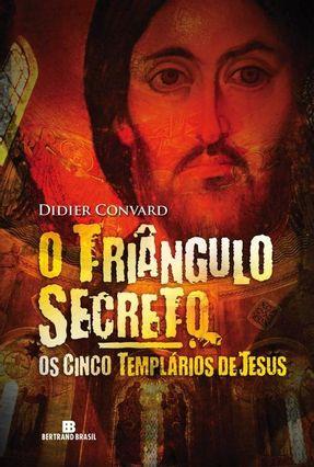 Os Cinco Templários de Jesus - o Triângulo Secreto - Vol. 2 - Convard,Didier | Hoshan.org
