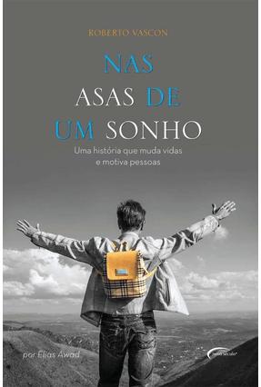 Nas Asas de Um Sonho - Uma História Que Muda Vidas e Motiva Pessoas - Awad,Elias   Hoshan.org
