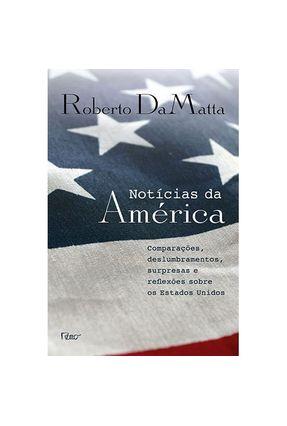 Notícias da América - Comparações, Deslumbramentos, Surpresas e Reflexões Sobre Os Estados Unidos - Damatta,Roberto | Nisrs.org