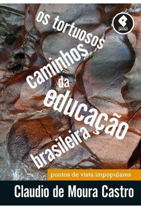 Os Tortuosos Caminhos da Educação Brasileira - Castro,Claudio de Moura pdf epub