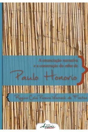 A Enunciação Narrativa e A Construção do Ethos de Paulo Honório - Pereira Werneck de Freitas,Regina Celia | Tagrny.org