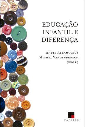 Educação Infantil e Diferença - Abramowicz,Anete | Nisrs.org