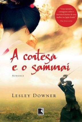 A Cortesã e o Samurai - Downer,Lesley | Tagrny.org
