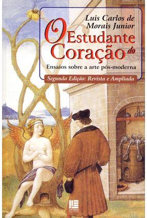 Edição antiga - O Estudante do Coração - Ensaios Sobre A Arte Pós-moderna - 2ª Ed. 2013 - De Morais Junior ,Luis Carlos   Hoshan.org