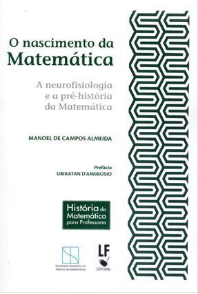 O Nascimento da Matemática - A Neurofisiologia e A Pré-história da Matemática - Almeida,Manoel de Campos | Hoshan.org
