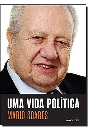 Uma Vida Política - Soares,Mário | Tagrny.org