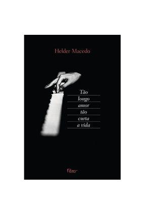 Tão Longo Amor Tão Curta A Vida - Macedo,Hélder pdf epub