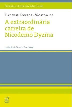 A Extraordinária Carreira de Nicodemo Dyzma - Col. Fanfarrões, Libertinas & Outros Heróis - Dolega-mostowicz,Tadeusz | Hoshan.org