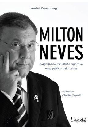 Milton Neves - Mais Polêmico do Que Nunca - Rosemberg,André pdf epub