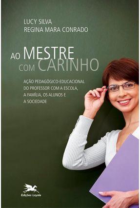 Ao Mestre Com Carinho - Silva,Lucy Conrado,Regina Mara | Hoshan.org