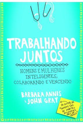 Trabalhando Juntos - Homens e Mulhes Inteligentes, Colaborando e Vencendo - GRAY ,JOHN Annis,Barbara | Tagrny.org
