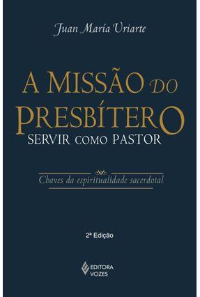 A Missão do Presbítero - Servir Como Pastor - Chaves da Espiritualidade Sacerdotal - Juan Maria Uriarte | Hoshan.org