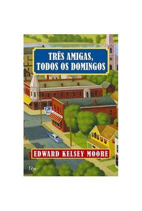 Três Amigas, Todos Os Domingos - Moore,Edward Kelsey | Hoshan.org