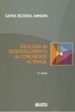 Ideologia do Desenvolvimento de Comunidade No Brasil - 12ª Ed. 2013 - Ammann,Safira Bezerra   Hoshan.org