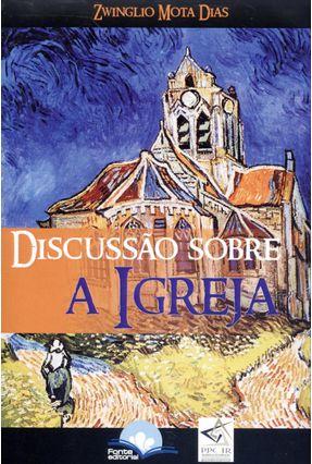 Edição antiga - Discussão sobre a Igreja - 2ª Ed. 2013 - Dias,Zwinglio Mota   Hoshan.org