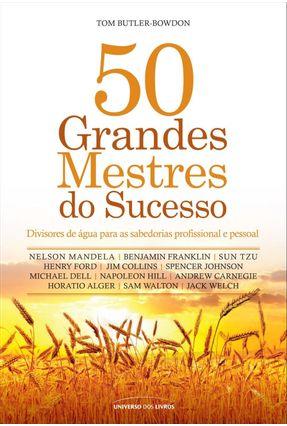 50 Grandes Mestres do Sucesso - Divisores de Águas Para Sabedorias Profissional e Pessoal - Butler-Bowdon,Tom pdf epub