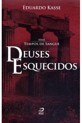 Edição antiga - Deuses Esquecidos - Série Tempos de Sangue - Kasse,Eduardo | Tagrny.org