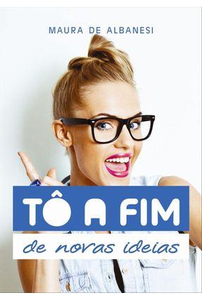 Tô A Fim de Novas Ideias - de Albanesi,Maura pdf epub