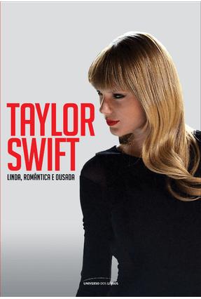 Taylor Swift - Linda, Romântica e Ousada - Universo dos Livros | Tagrny.org