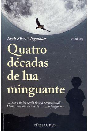 Quatro Décadas de Lua Minguante - 2ª Ed. 2013 - Magalhães,Elvis Silva | Hoshan.org