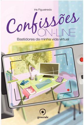 Confissões On-line - Bastidores da Minha Vida Virtual - Figueiredo,Iris pdf epub