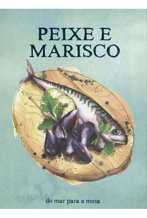 Peixe e Marisco - do Mar Para A Mesa - Books,Parragon | Tagrny.org