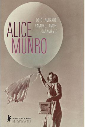 Ódio, Amizade, Namoro, Amor, Casamento - Munro,Alice | Nisrs.org