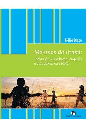 Meninos do Brasil - Ideias de Reprodução, Eugenia e Cidadania na Escola - Bizzo,Nélio pdf epub