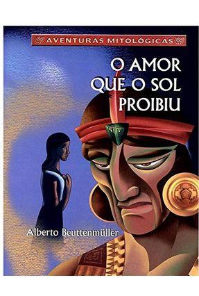 O Amor Que O Sol Proibiu - Col. Aventuras Mitológicas - Ed. Renovada - Beutenmuller,Alberto pdf epub