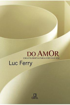 Do Amor - Uma Filosofia Para o Século XXI - Ferry,Luc pdf epub