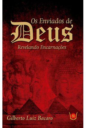 Os Enviados de Deus - Revelando Encarnações - Bacaro,Gilberto | Tagrny.org