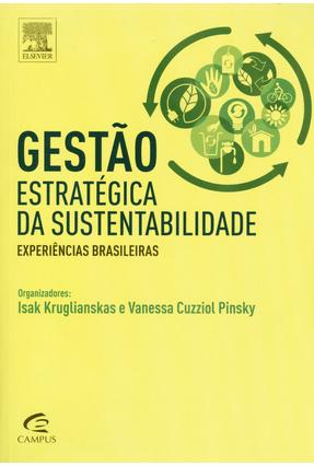 Gestão Estratégica da Sustentabilidade - Experiências Brasileiras - Kruglianskas,Isak Pinsky,Vanessa Cuzziol | Nisrs.org