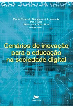 Cenários de Inovação Para A Educação na Sociedade Digital - Almeida,Maria Elizabeth Bianconcini Dias,Paulo Silva,Bento Duarte da pdf epub