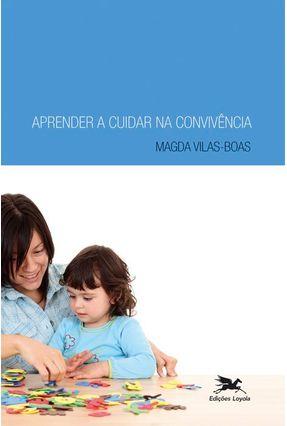 Aprender A Cuidar na Convivência - Vilas-boas,Magda   Hoshan.org