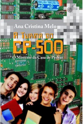 A Turma do Cp-500 - o Mistério da Casa Das Pedras - Melo,Ana Cristina | Nisrs.org