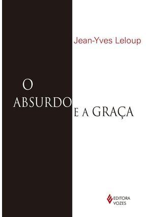 O Absurdo e A Graça - Autobiografia - Leloup,Jean Yves   Nisrs.org