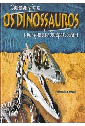 Como Surgiram Os Dinossauros e Por Que Eles Desapareceram - Graham-kennedy,Elaine pdf epub