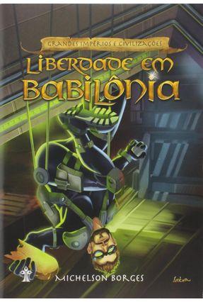 Liberdade Em Babilônia - Série Grandes Impérios e Civilizações - 2ª Ed. 2012 - Borges,Michelson pdf epub