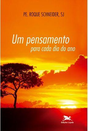 Um Pensamento Para Cada Dia do Ano - Schneider,Roque   Nisrs.org