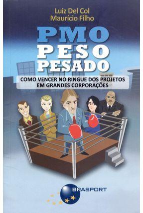 Pmo Peso Pesado - Como Vencer No Ringue Dos Projetos Em Grandes Corporações - Col,Luiz Del | Tagrny.org